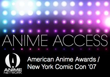 Anime Access: American Anime Awards/NY Comic Con 2007
