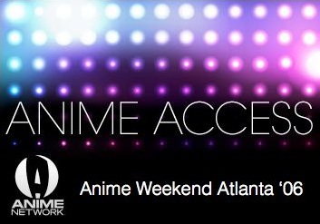 Anime Access: Anime Weekend Atlanta 2006